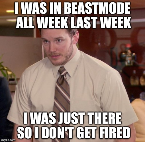 Afraid To Ask Andy Meme | I WAS IN BEASTMODE ALL WEEK LAST WEEK I WAS JUST THERE SO I DON'T GET FIRED | image tagged in memes,afraid to ask andy,funny,work | made w/ Imgflip meme maker
