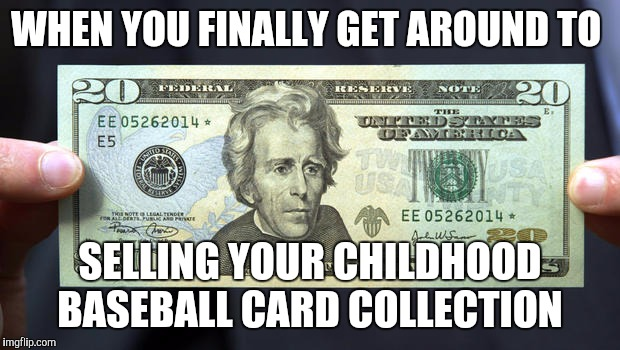 I've been had | WHEN YOU FINALLY GET AROUND TO SELLING YOUR CHILDHOOD BASEBALL CARD COLLECTION | image tagged in tweny dollar bill,alexander hamilton,memes | made w/ Imgflip meme maker