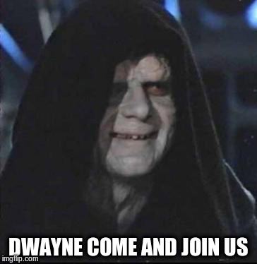 DWAYNE COME AND JOIN US | made w/ Imgflip meme maker