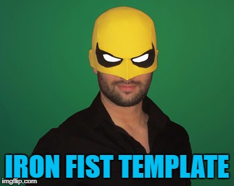 IRON FIST TEMPLATE | made w/ Imgflip meme maker