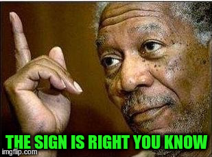 THE SIGN IS RIGHT YOU KNOW | made w/ Imgflip meme maker