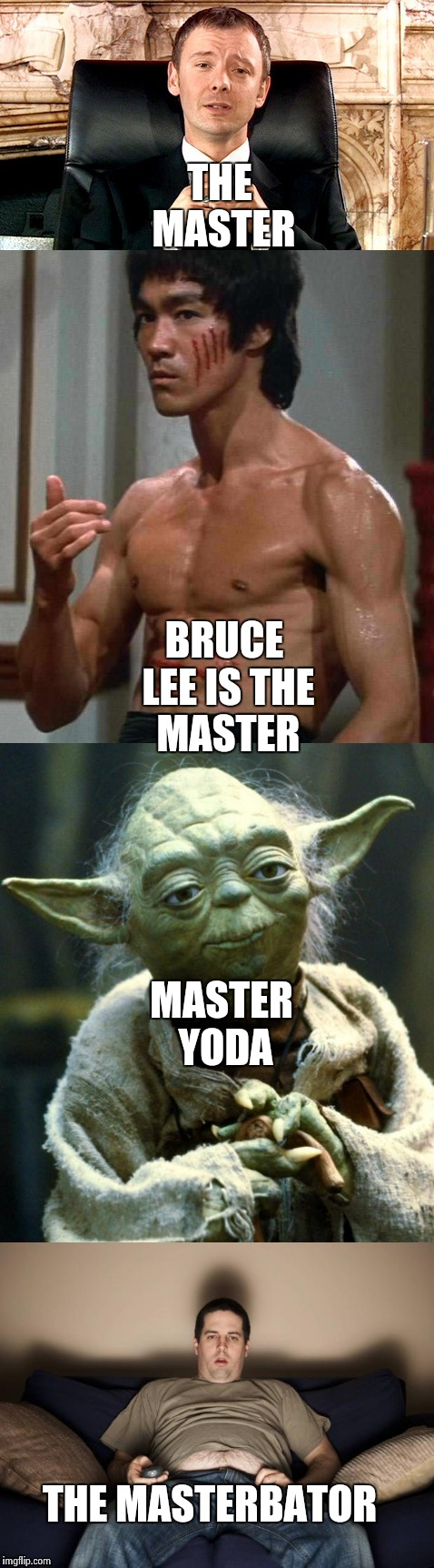 The Four Masters | THE MASTER THE MASTERBATOR BRUCE LEE IS THE MASTER MASTER YODA | image tagged in nsfw,bruce lee,star wars yoda,the master,doctor who,funny | made w/ Imgflip meme maker