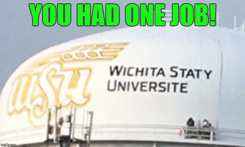 No spell check on a water tower! | YOU HAD ONE JOB! | image tagged in wichita state water tower,grammar nazi,spelling,you had one job,kansas | made w/ Imgflip meme maker