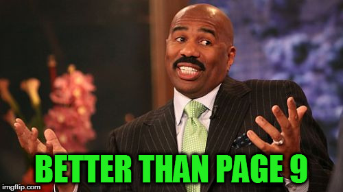 Steve Harvey Meme | BETTER THAN PAGE 9 | image tagged in memes,steve harvey | made w/ Imgflip meme maker
