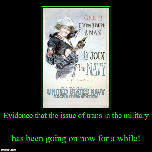 I don't think that they're using this poster anymore! | Evidence that the issue of trans in the military | has been going on now for a while! | image tagged in funny,demotivationals,trans,military,navy,recruiting | made w/ Imgflip demotivational maker