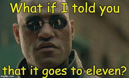 Matrix Morpheus | What if I told you that it goes to eleven? | image tagged in memes,matrix morpheus,spinal tap | made w/ Imgflip meme maker