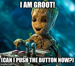 Overly Excited Groot | I AM GROOT! (CAN I PUSH THE BUTTON NOW?) | image tagged in overly excited groot | made w/ Imgflip meme maker