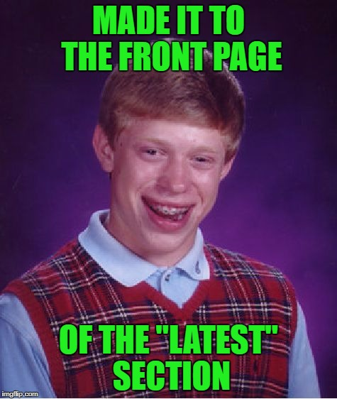 "Bad Luck Brian Meme | MADE IT TO THE FRONT PAGE OF THE ""LATEST"" SECTION 