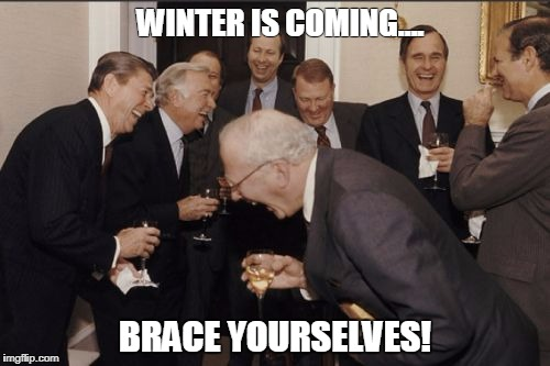 Laughing Men In Suits Meme | WINTER IS COMING.... BRACE YOURSELVES! | image tagged in memes,laughing men in suits | made w/ Imgflip meme maker