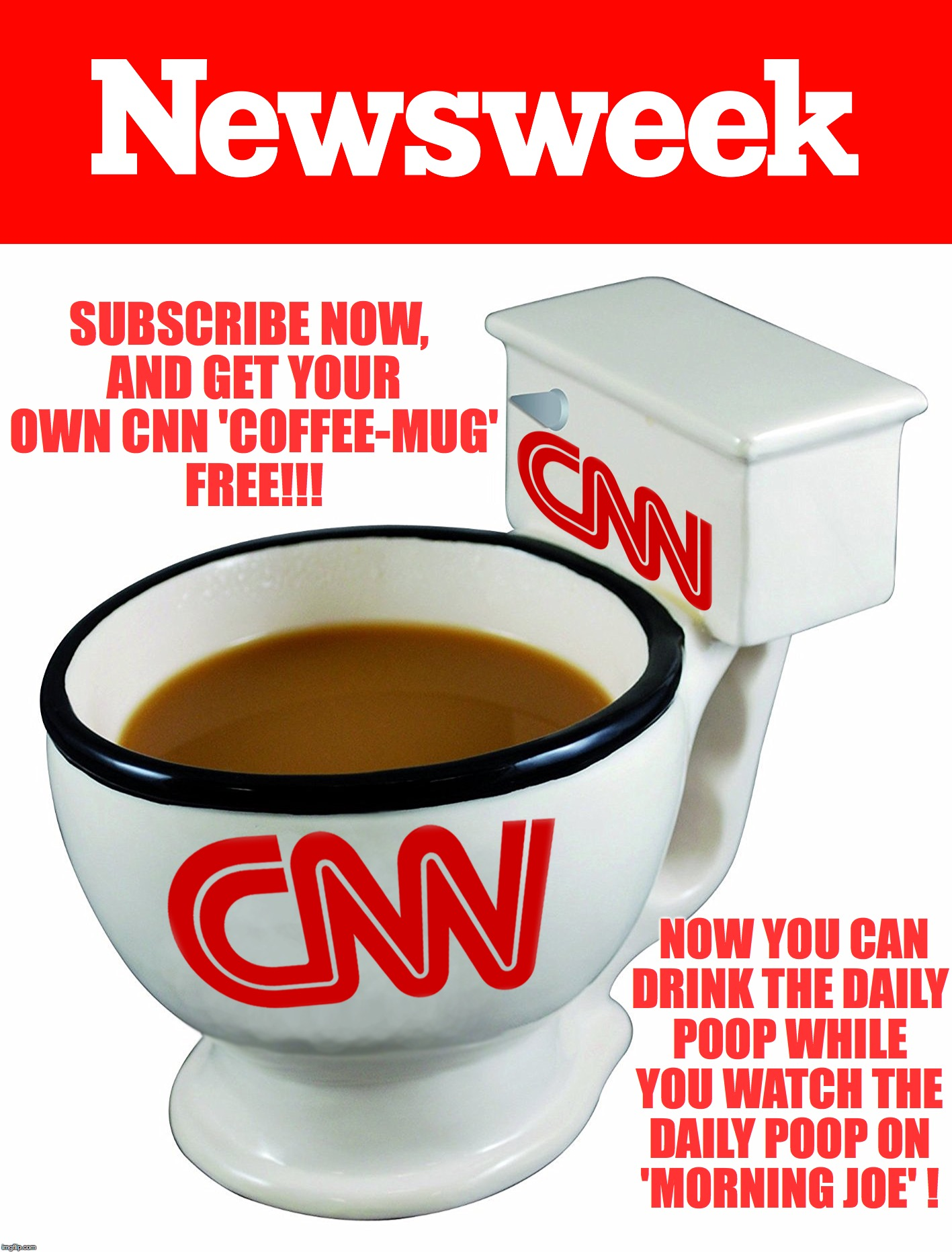 I better hurry before this deal goes 'down the drain' | SUBSCRIBE NOW, AND GET YOUR OWN CNN 'COFFEE-MUG' FREE!!! NOW YOU CAN DRINK THE DAILY POOP WHILE YOU WATCH THE DAILY POOP ON 'MORNING JOE' ! | image tagged in cnn fake news | made w/ Imgflip meme maker