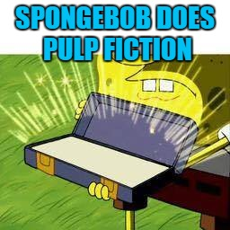 I wonder if he has a flock of seagulls? :) | SPONGEBOB DOES PULP FICTION | image tagged in la vieja confiable,memes,pulp fiction,spongebob,films,cartoons | made w/ Imgflip meme maker