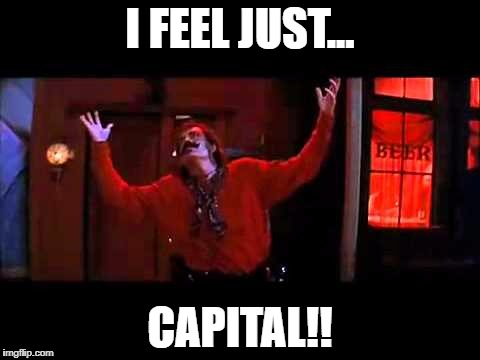 IT'S A GOOD DAY | I FEEL JUST... CAPITAL!! | image tagged in tombstone | made w/ Imgflip meme maker