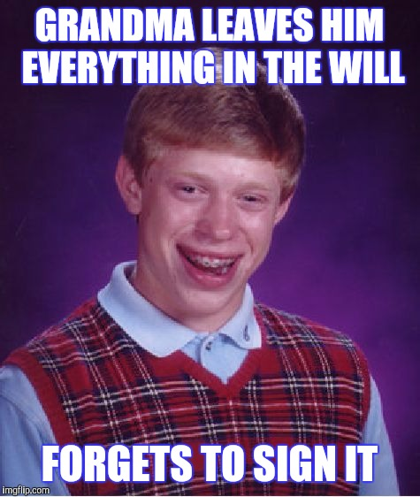 Bad Luck Brian Meme | GRANDMA LEAVES HIM EVERYTHING IN THE WILL FORGETS TO SIGN IT | image tagged in memes,bad luck brian | made w/ Imgflip meme maker