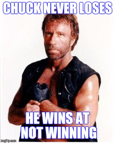 CHUCK NEVER LOSES HE WINS AT NOT WINNING | made w/ Imgflip meme maker