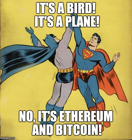 Batman superman high five | IT'S A BIRD! IT'S A PLANE! NO, IT'S ETHEREUM AND BITCOIN! | image tagged in batman superman high five | made w/ Imgflip meme maker