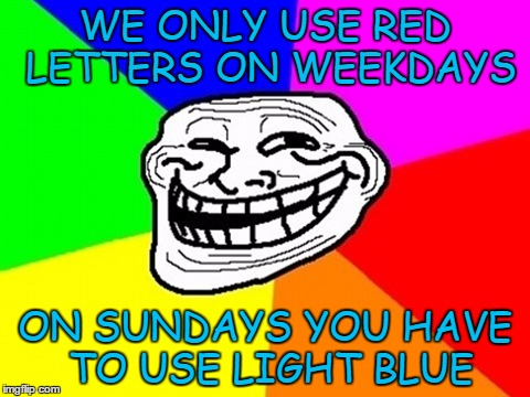 WE ONLY USE RED LETTERS ON WEEKDAYS ON SUNDAYS YOU HAVE TO USE LIGHT BLUE | made w/ Imgflip meme maker