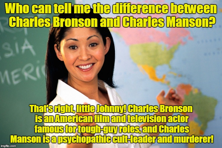 Who can tell me the difference between Charles Bronson and Charles Manson? That's right, little Johnny! Charles Bronson is an American film  | made w/ Imgflip meme maker