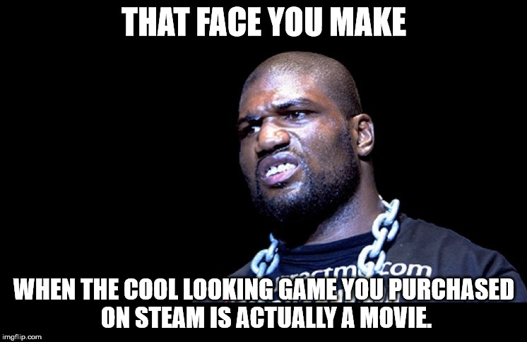 THAT FACE YOU MAKE WHEN THE COOL LOOKING GAME YOU PURCHASED ON STEAM IS ACTUALLY A MOVIE. | image tagged in rampage | made w/ Imgflip meme maker