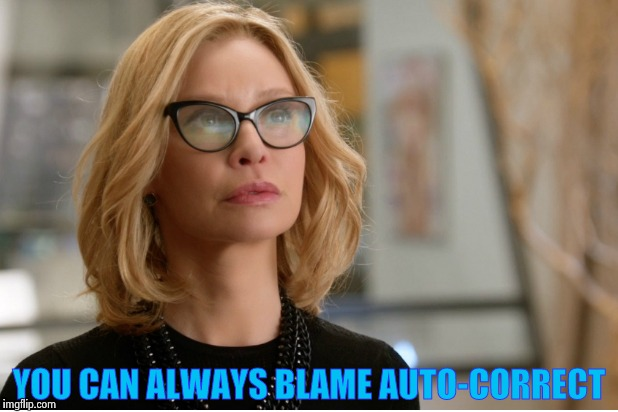 Callista Flockhart | YOU CAN ALWAYS BLAME AUTO-CORRECT | image tagged in callista flockhart | made w/ Imgflip meme maker