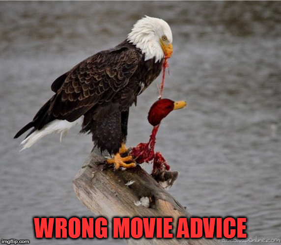 WRONG MOVIE ADVICE | made w/ Imgflip meme maker