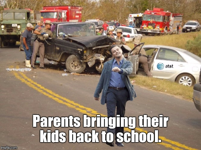 Parents bringing their kids back to school. | made w/ Imgflip meme maker