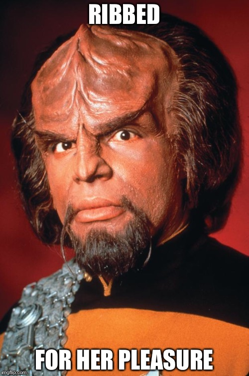 The evolutionary trait of the head ridges of Klingons | RIBBED FOR HER PLEASURE | image tagged in lieutenant worf,klingon,memes | made w/ Imgflip meme maker