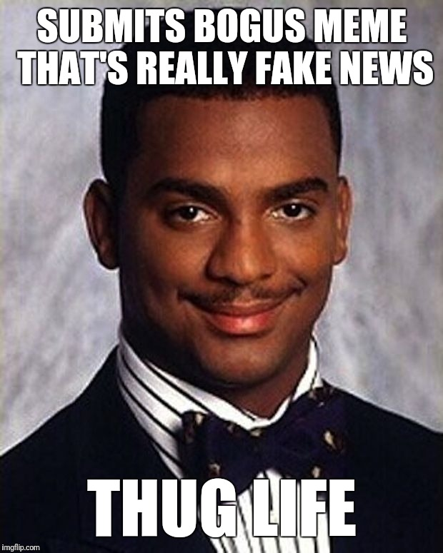 SUBMITS BOGUS MEME THAT'S REALLY FAKE NEWS THUG LIFE | made w/ Imgflip meme maker