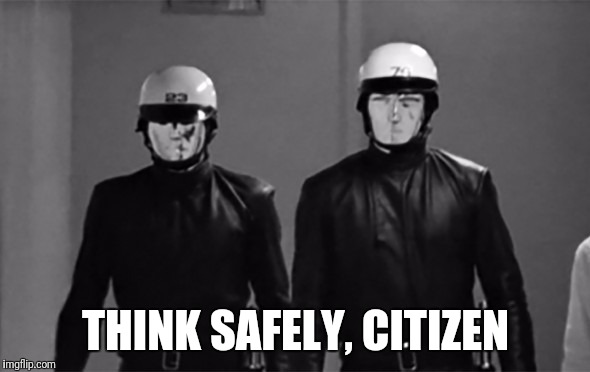 Think Safely | THINK SAFELY, CITIZEN | image tagged in thinksafely,thought police,censorship | made w/ Imgflip meme maker