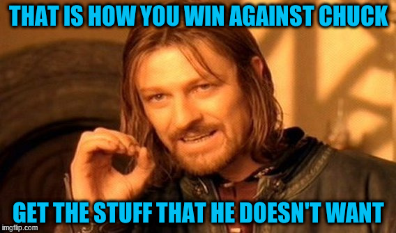 One Does Not Simply Meme | THAT IS HOW YOU WIN AGAINST CHUCK GET THE STUFF THAT HE DOESN'T WANT | image tagged in memes,one does not simply | made w/ Imgflip meme maker
