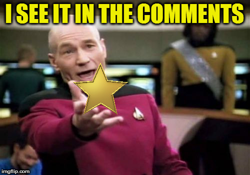 Picard Wtf Meme | I SEE IT IN THE COMMENTS | image tagged in memes,picard wtf | made w/ Imgflip meme maker