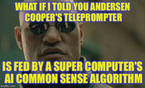 Matrix Morpheus Meme | WHAT IF I TOLD YOU ANDERSEN COOPER'S TELEPROMPTER IS FED BY A SUPER COMPUTER'S AI COMMON SENSE ALGORITHM | image tagged in memes,matrix morpheus | made w/ Imgflip meme maker