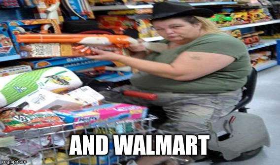 AND WALMART | made w/ Imgflip meme maker