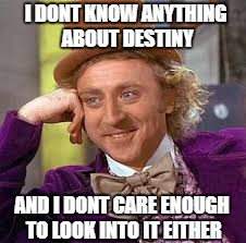 Gene Wilder | I DONT KNOW ANYTHING ABOUT DESTINY AND I DONT CARE ENOUGH TO LOOK INTO IT EITHER | image tagged in gene wilder,destiny | made w/ Imgflip meme maker