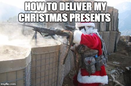 Hohoho Meme | HOW TO DELIVER MY CHRISTMAS PRESENTS | image tagged in memes,hohoho | made w/ Imgflip meme maker