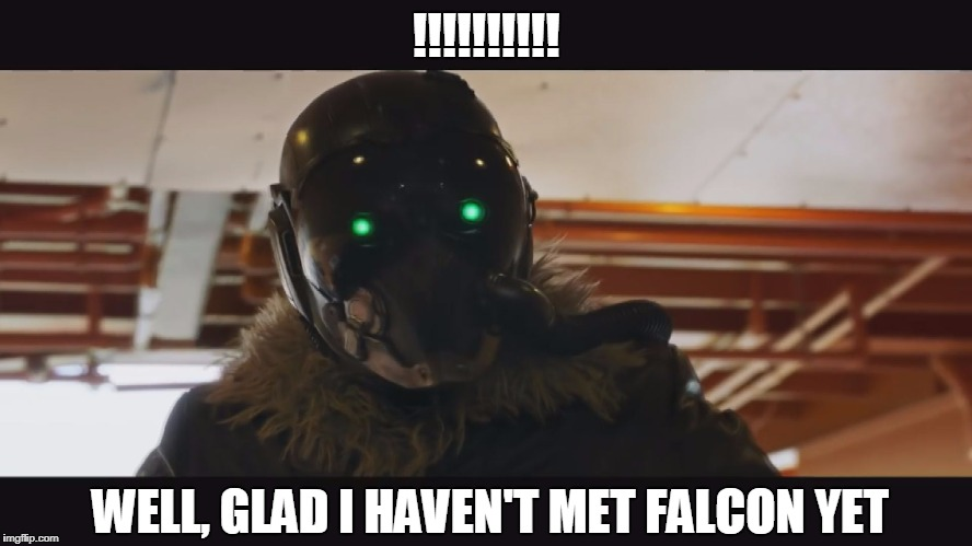 !!!!!!!!!! WELL, GLAD I HAVEN'T MET FALCON YET | made w/ Imgflip meme maker