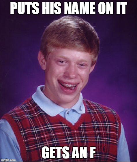 Bad Luck Brian Meme | PUTS HIS NAME ON IT GETS AN F | image tagged in memes,bad luck brian | made w/ Imgflip meme maker
