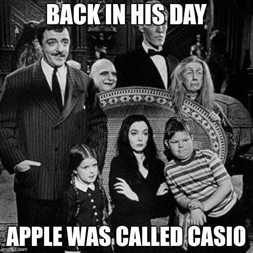 BACK IN HIS DAY APPLE WAS CALLED CASIO | made w/ Imgflip meme maker