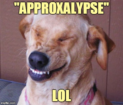 """APPROXALYPSE"" LOL 