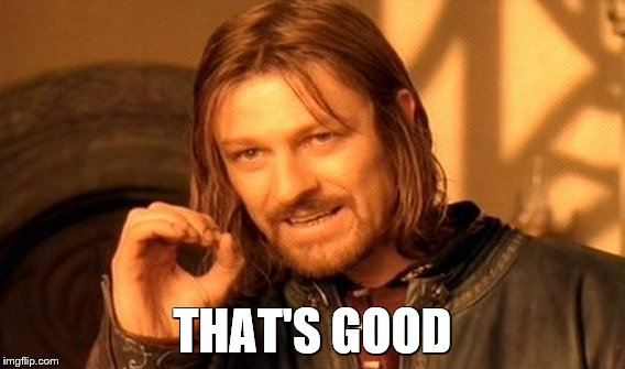 One Does Not Simply Meme | THAT'S GOOD | image tagged in memes,one does not simply | made w/ Imgflip meme maker