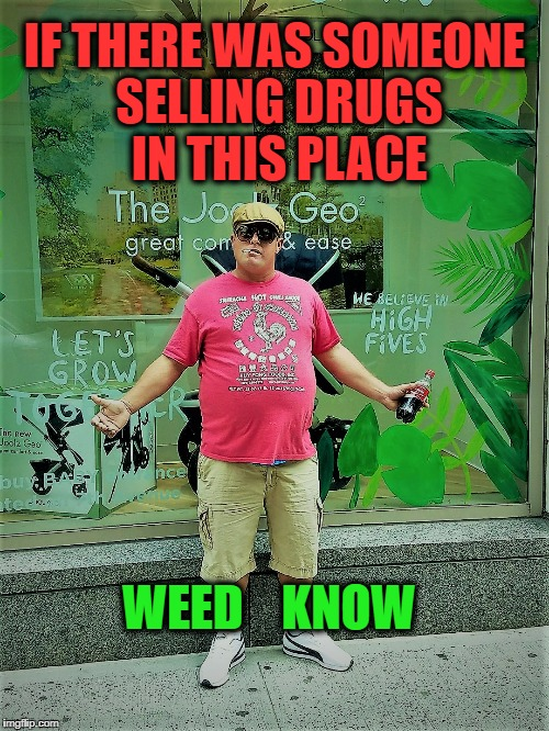 Cannabis Clue | IF THERE WAS SOMEONE SELLING DRUGS IN THIS PLACE WEED    KNOW | image tagged in college football,drugs,legalize weed,donald trump,women | made w/ Imgflip meme maker