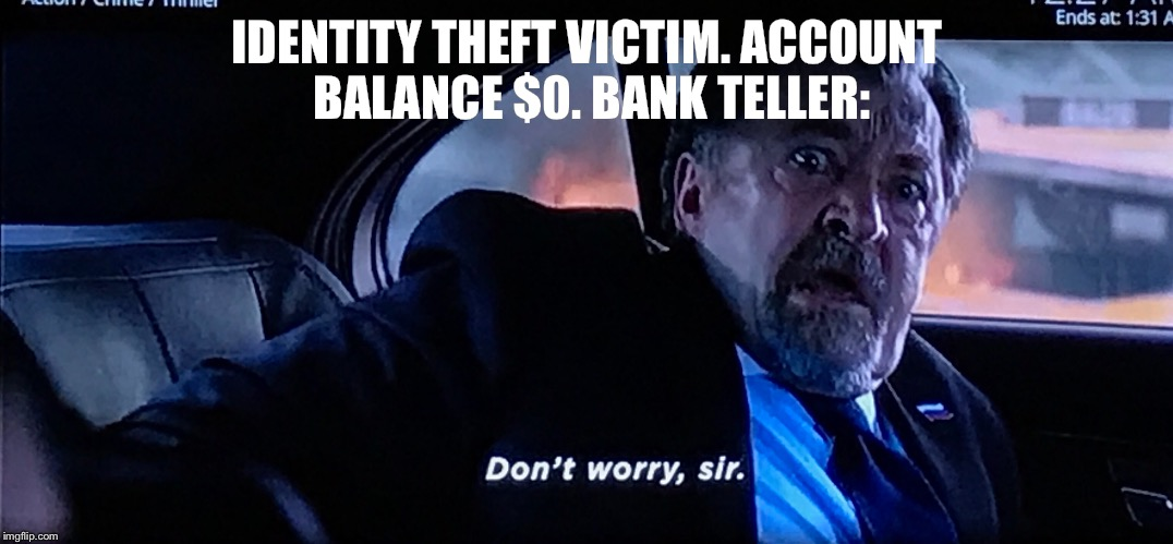 It's all good bro! | IDENTITY THEFT VICTIM. ACCOUNT BALANCE $0. BANK TELLER: | image tagged in memes,funny memes,identity theft,the fast and the furious,fast and furious,bank account | made w/ Imgflip meme maker