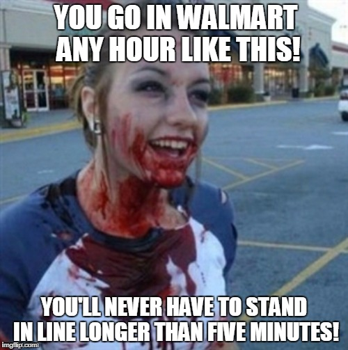 Walmart Lines | YOU GO IN WALMART ANY HOUR LIKE THIS! YOU'LL NEVER HAVE TO STAND IN LINE LONGER THAN FIVE MINUTES! | image tagged in psycho nympho,people of walmart,black friday | made w/ Imgflip meme maker