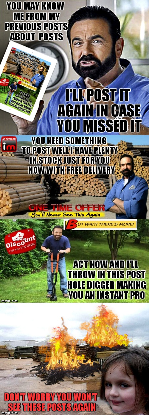 Post flame war aaaahhhhh!!! | YOU MAY KNOW ME FROM MY PREVIOUS POSTS ABOUT  POSTS DON'T WORRY YOU WON'T SEE THESE POSTS AGAIN I'LL POST IT AGAIN IN CASE YOU MISSED IT NOW | image tagged in billy mays,post,posts,reposts are lame,repost,reposts | made w/ Imgflip meme maker