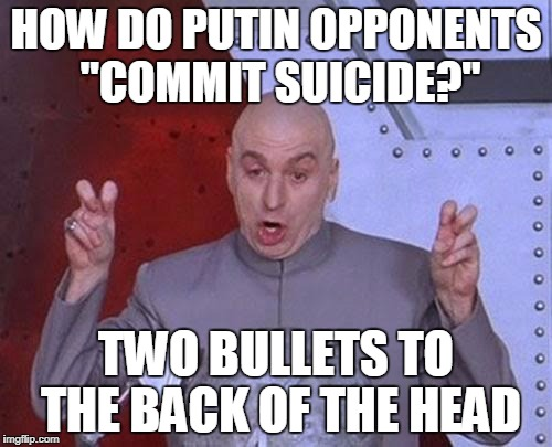 "Dr Evil Laser Meme | HOW DO PUTIN OPPONENTS ""COMMIT SUICIDE?"" TWO BULLETS TO THE BACK OF THE HEAD 