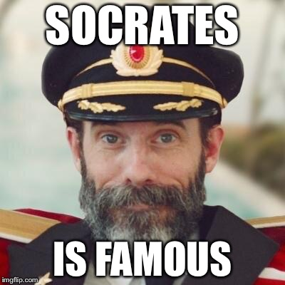 Not to Miss an Opportunity | SOCRATES IS FAMOUS | image tagged in thanks captain obvious,memes,so true | made w/ Imgflip meme maker
