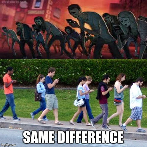 mobile phones zombies | SAME DIFFERENCE | image tagged in mobile phones zombies | made w/ Imgflip meme maker