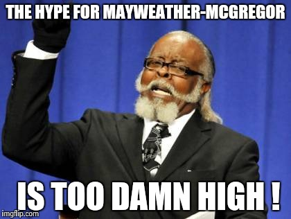 Too Damn High Meme | THE HYPE FOR MAYWEATHER-MCGREGOR IS TOO DAMN HIGH ! | image tagged in memes,too damn high | made w/ Imgflip meme maker