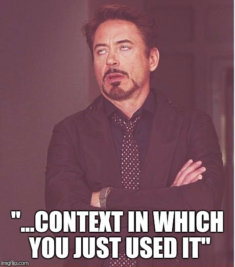 "Face You Make Robert Downey Jr Meme | ""...CONTEXT IN WHICH YOU JUST USED IT"" 