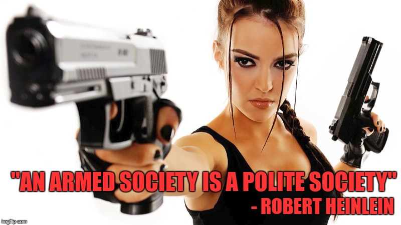 """AN ARMED SOCIETY IS A POLITE SOCIETY"" - ROBERT HEINLEIN 