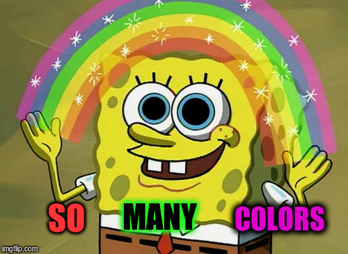 SO MANY COLORS | made w/ Imgflip meme maker